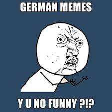 German Memes - german memes y u no funny create meme