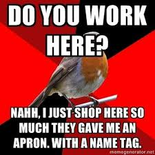 Retail Robin Meme - this has happened to me except i was actually behind an enclosed