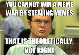 you cannot win a meme war by stealing memes that is theoretically