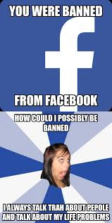 Facebook Girl Meme - your banned cause your a annoying facebook girl meme