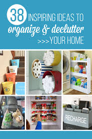 organize your home 38 inspiring ideas to organize and declutter your home make it