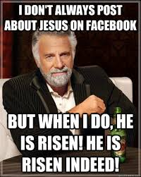 He Is Risen Meme - i don t always post about jesus on facebook but when i do he is