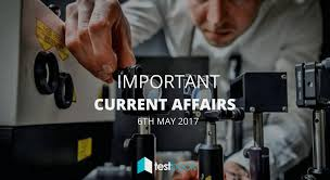 important current affairs 6th may 2017 with pdf testbook blog