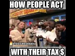 Tax Money Meme - how people act with their tax money vine youtube