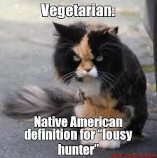 Meme Generator Definition - vegetarian native american definition for lousy hunter native