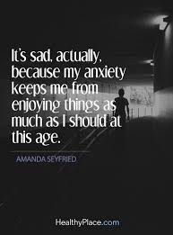 Age Love Quotes by Quote On Anxiety It U0027s Sad Actually Because My Anxiety Keeps Me