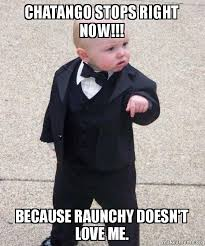 Raunchy Memes - chatango stops right now because raunchy doesn t love me