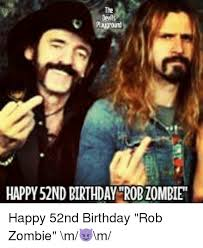 Zombie Birthday Meme - happy 52nd birthday robzombie happy 52nd birthday rob zombie m m