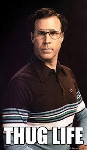 Will Ferrell Meme Origin - i didnt choose the thug life the thug life chose me my exact