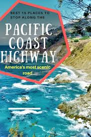 best 15 places to stop along the pacific coast highway america u0027s