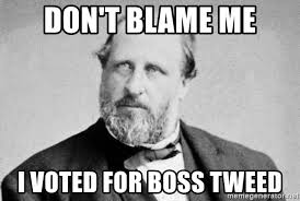 I Voted Meme - don t blame me i voted for boss tweed boss tweed meme generator