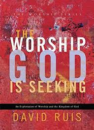 Seeking Series The Worship God Is Seeking The Worship Series By David Ruis