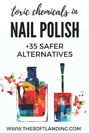 toxic chemicals in nail polish 35 safer alternatives the soft
