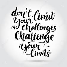 Challenge Your Don T Limit Your Challenges Challenge Your Limits Inspirational
