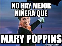 Mary Poppins Meme - meme personalizado no hay mejor niñera que mary poppins 3254167