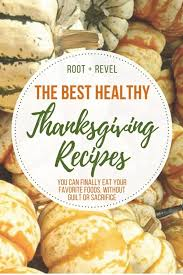 Traditional Thanksgiving Recipes Healthy Thanksgiving Recipes You Need To Try Root Revel