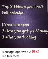 3 Approved Memes - top 3 things you don t tell nobody d your business 2how you get ya