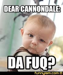The Fuq Meme - dear cannondale da fuq meme factory funnyism funny pictures