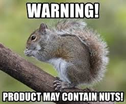 Squirrel Nuts Meme - warning product may contain nuts squirrel gone nuts meme generator