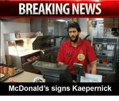 Kapernick Meme - breaking news mcdonald s signs kaepernick funny meme on me me