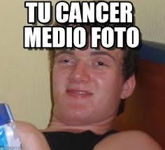 Cancer Face Meme - tu cancer medio foto 10 guy meme on memegen
