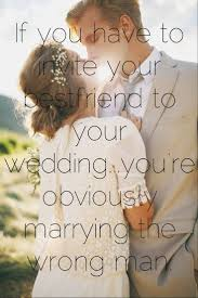 best friend wedding quotes quotes getting married my best friend friend getting married