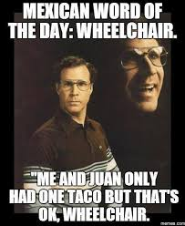 Wheelchair Meme - mexican word of the day wheelchair meme collection pinterest