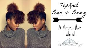 natural hair bun styles with bang natural hair topknot bun bang queenprincesskym youtube