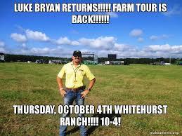 Luke Bryan Memes - luke bryan returns farm tour is back thursday october