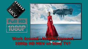 download fraps free full version yahoo answers work around how to convert 1080p hd mkv on sony tv digitizing