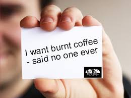 Cafe Meme - burnt coffee meme cafe bella coffee