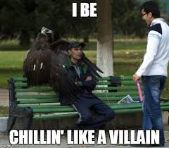 Villain Meme - chiling like a villain meme generator imgflip
