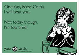 Food Coma Meme - one day food coma i will beat you not today though i m too tired