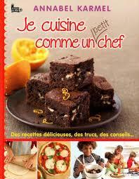 recette de cuisine petit chef livre je cuisine comme un petit chef des recettes délicieuses des