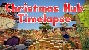 minecraft christmas hub timelapse youtube