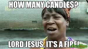 caption and share the how many candles lord jesus it s a fire
