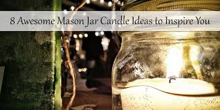 Mason Jar Candle Ideas 8 Awesome Mason Jar Candle Ideas To Inspire You Candle Junkies