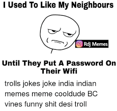 Trolls Meme - used to like my neighbours o rdi memes until they put a password on