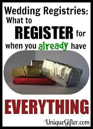 Gift Registry Ideas Wedding Weddings What To Register For If You Have Everything Unique