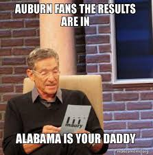Auburn Memes - auburn fans the results are in alabama is your daddy maury