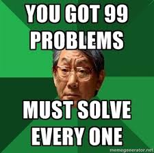 99 Problems Meme - 99 problems to an asian dad