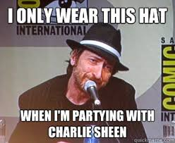 Fedora Hat Meme - i only wear this hat when i m partying with charlie sheen frank