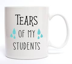 tears of my students coffee mug funny coffee mug quotes