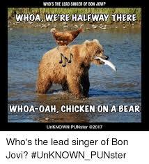 Bon Jovi Meme - who s the lead singer of bon jovi whoawe re halfway there whoa