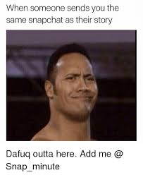 Funny Dafuq Memes - when someone sends you the same snapchat as their story dafuq outta