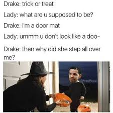 Drake Be Like Meme - dopl3r com memes drake trick or treat lady what are u supposed