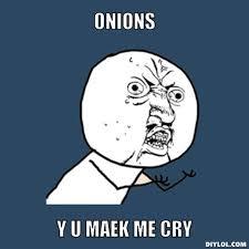 Crying Meme Generator - image resized y u no meme generator onions y u maek me cry