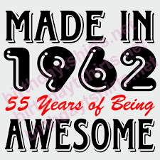55th Birthday Quotes Made In 1962 55 Years Of Being Awesome Tee Shirts 55th Birthday