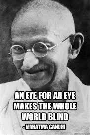 An Eye For An Eye Will Make The World Blind An Eye For An Eye Makes The Whole World Blind Mahatma Gandhi