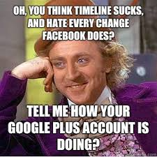 Google Plus Meme - oh you think timeline sucks and hate every change facebook does